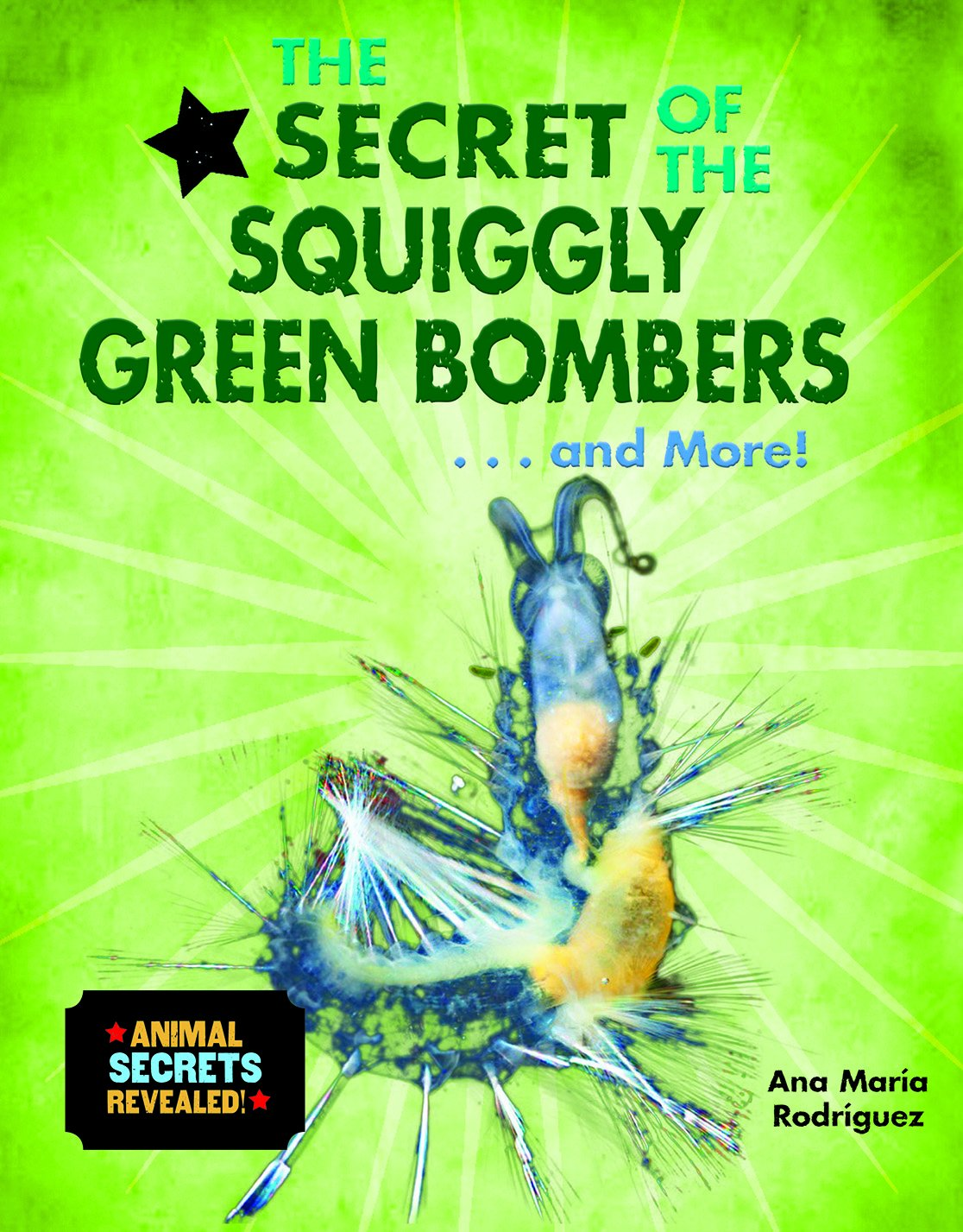 Download The Secret of the Squiggly Green Bombers. and More! (Animal Secrets Revealed!) ebook