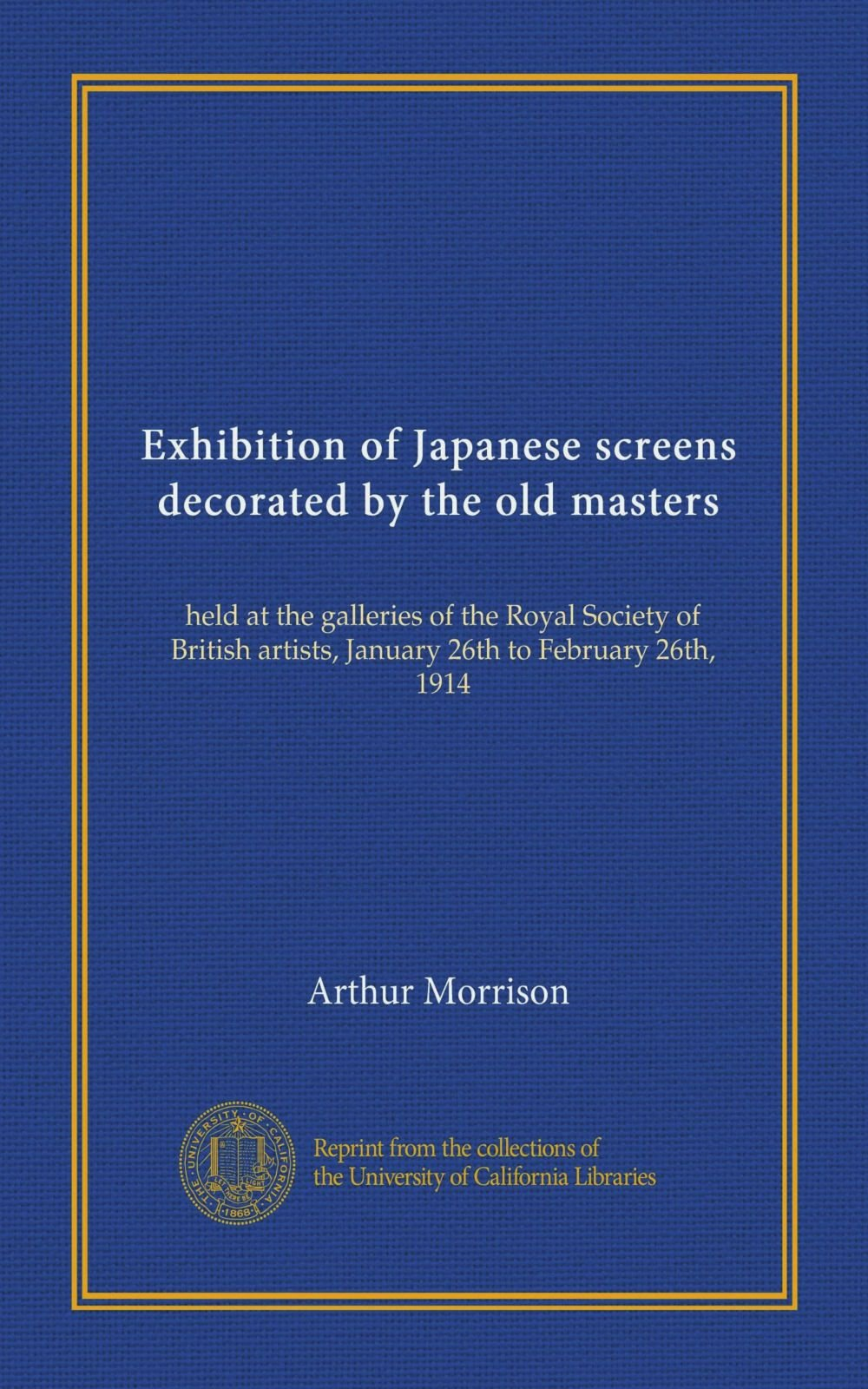 Read Online Exhibition of Japanese screens decorated by the old masters: held at the galleries of the Royal Society of British artists, January 26th to February 26th, 1914 ebook