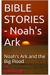 BIBLE STORIES - Noah's Ark: Noah's Ark and the Big Flood Kindle Edition