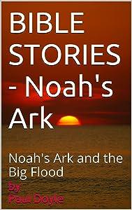 BIBLE STORIES - Noah's Ark: Noah's Ark and the Big Flood