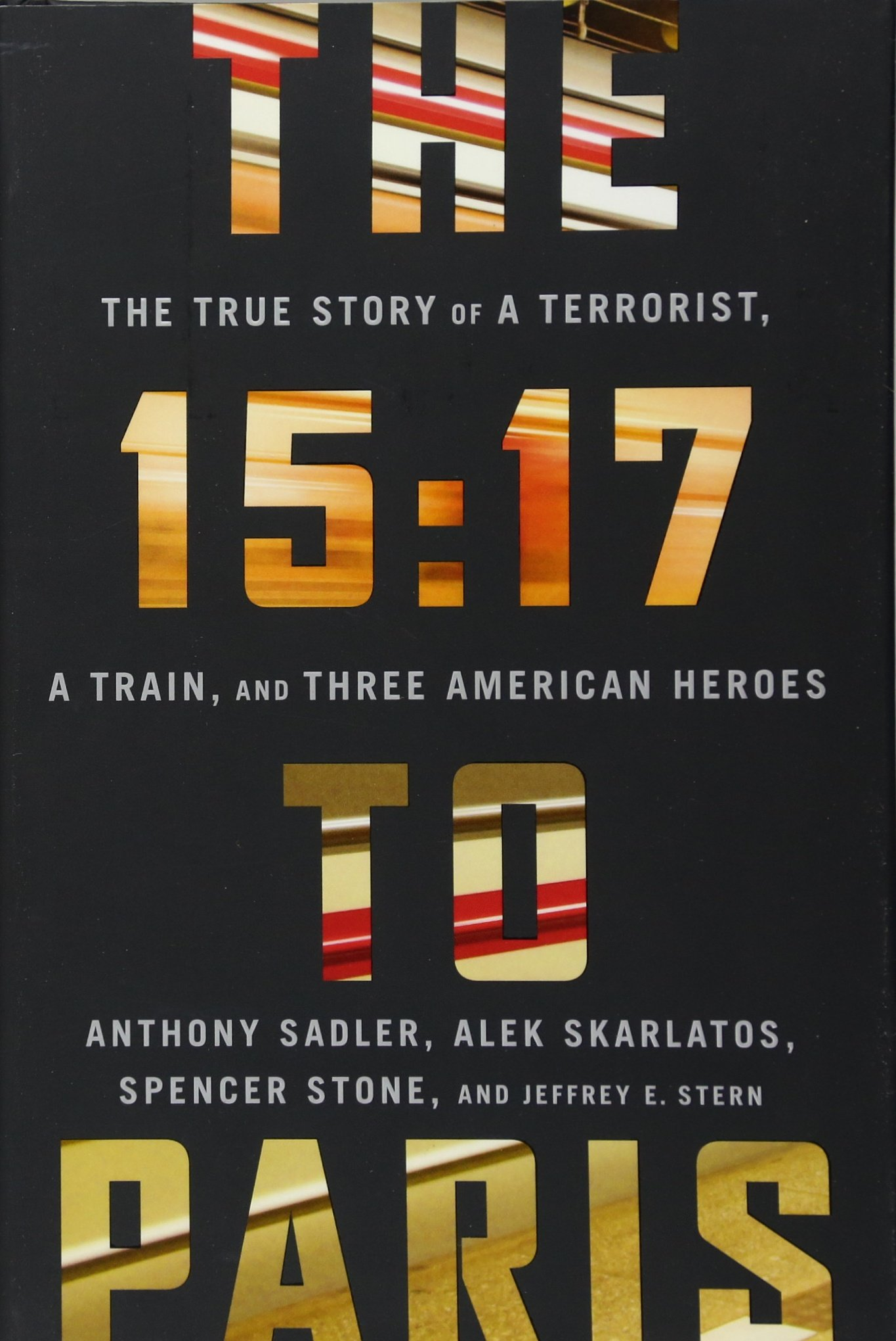 The 15:17 to Paris: The True Story of a Terrorist, a Train, and Three American Heroes pdf