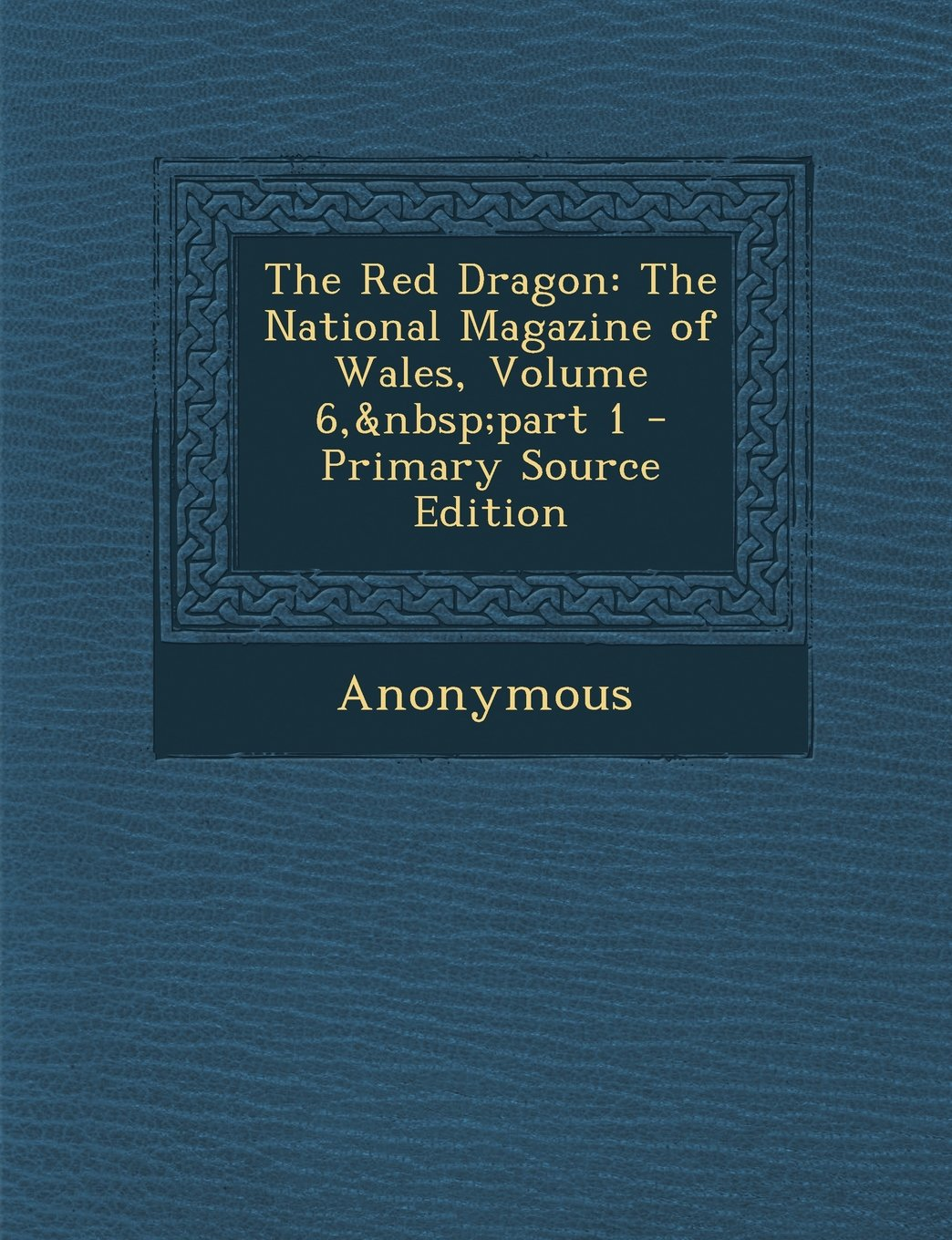 Read Online The Red Dragon: The National Magazine of Wales, Volume 6, part 1 - Primary Source Edition ebook