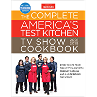 The Complete America's Test Kitchen TV Show Cookbook 2001 - 2019: Every Recipe from the Hit TV Show with Product Ratings and a Look Behind the Scenes