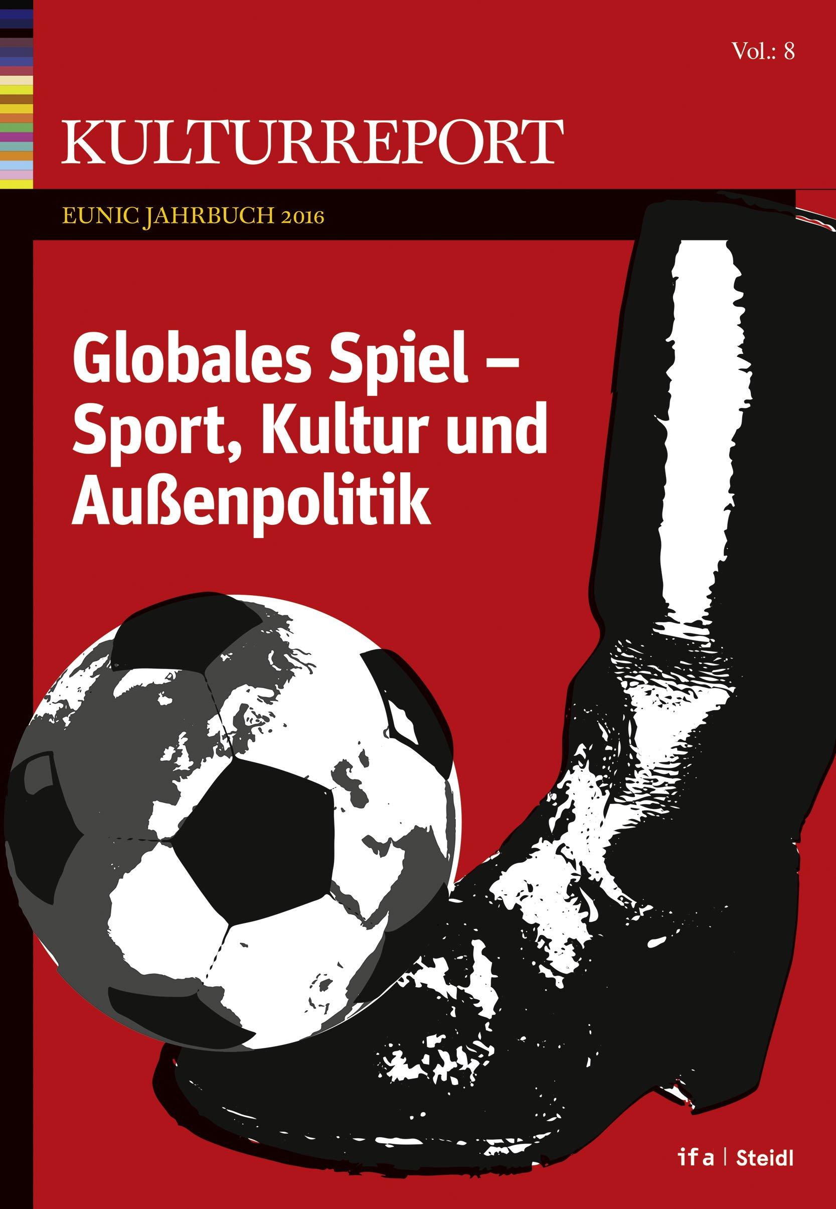 Globales Spiel: Sport, Kultur und Außenpolitik - Kulturreport EUNIC ...