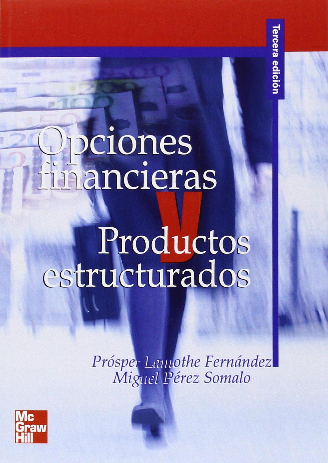 OPCIONES FINANCIERAS Y PRODUCTOS ESTRUCTURADOS: Amazon.es: Prosper Lamothe, Miguel Pérez Somalo: Libros