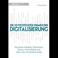 Die 50 wichtigsten Themen der Digitalisierung: Künstliche Intelligenz, Blockchain, Bitcoin Virtual Reality und vieles mehr verständlich erklärt