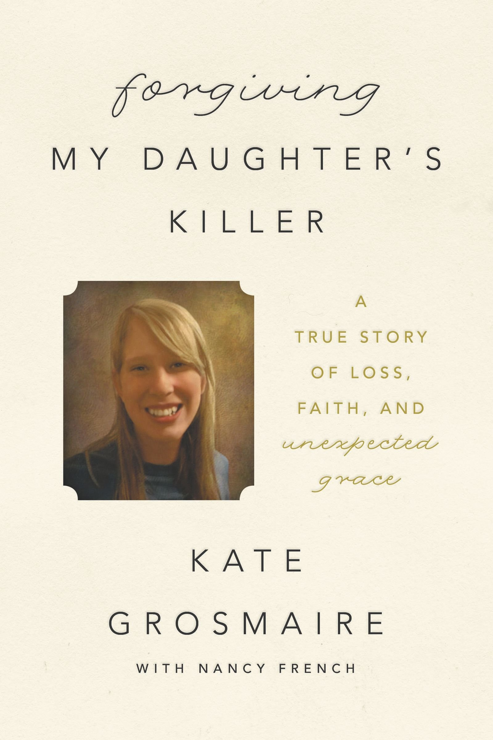 Download Forgiving My Daughter's Killer: A True Story of Loss, Faith, and Unexpected Grace pdf epub