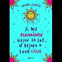 Si mis pensamientos viesen la luz, os dejaba a todos ciegos (Spanish Edition)