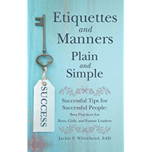 Etiquettes and Manners Plain and Simple: Successful Tips for Successful People: Best Practices for Boys, Girls, and…