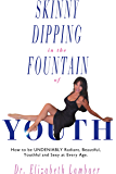 Skinny Dipping in the Fountain of Youth: How to be UNDENIABLY Radiant, Beautiful, Youthful and Sexy at Every Age