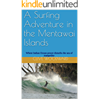A Surfing Adventure in the Mentawai Islands: Where Indian Ocean power disturbs the sea of tranquility