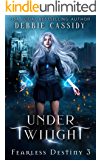 Under Twilight: an Urban Fantasy Novel (Fearless Destiny Book 3)