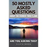 Are You Asking This?: 50 MOSTLY ASKED QUESTIONS ABOUT THE RUNNER TWIN FLAME (Answers to Twin Flame Runner Questions Book 1)