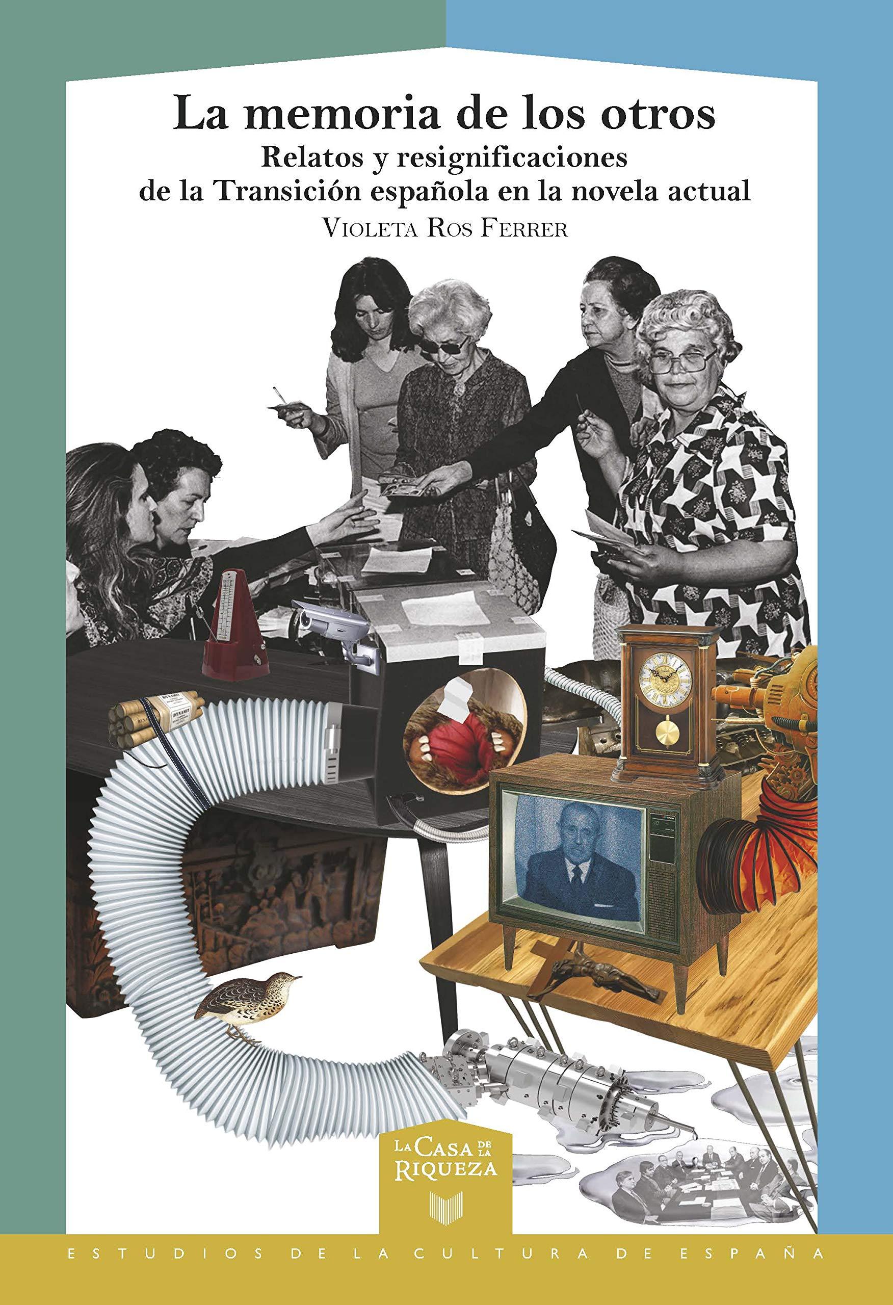 La Memoria De Los otros: Relatos y Resignificaciones De La Transición Española En La Novela Actual: 54 La Casa de la Riqueza. Estudios de la Cultura de España: Amazon.es: Ros Ferrer, Violeta:
