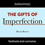 The Gifts of Imperfection: Let Go of Who You Think You're Supposed to Be and Embrace Who You Are by Brene Brown | Book Summary