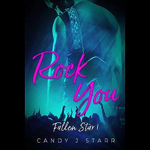 Rock You: A Rock Star Romance (Fallen Star Book 1)
