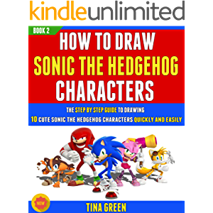 How To Draw Sonic The Hedgehog Characters: The Step By Step Guide To Drawing 10 Cute Sonic The Hedgehog Characters…