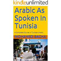 Arabic As Spoken In Tunisia: A Complete Course in Tunisian Arabic (Explore Tunisian Culture Through Its Language)