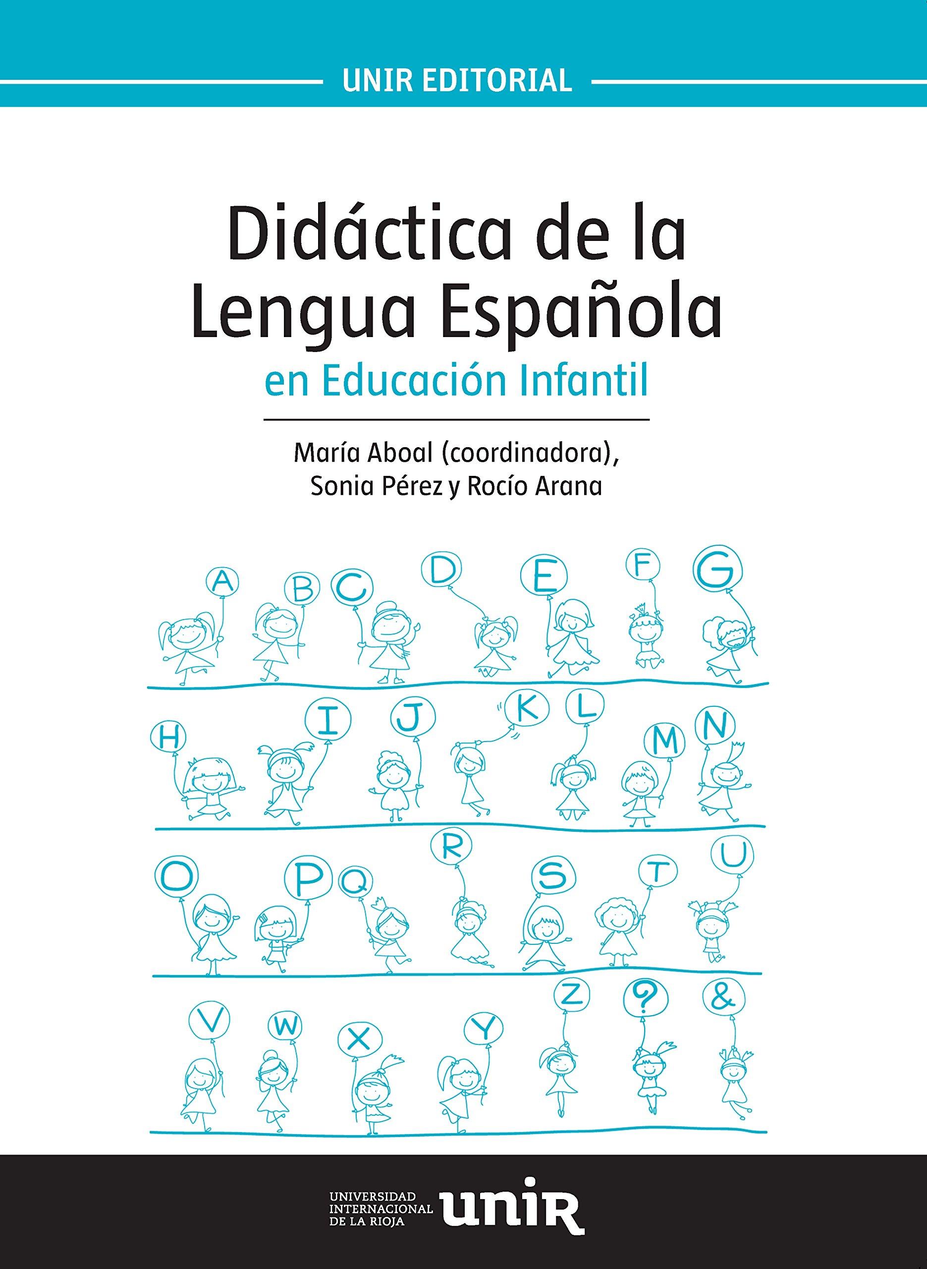Didáctica de la Lengua Española en Educación Infantil UNIR Manuales: Amazon.es: Aboal López, María, Pérez Castro, Sonia, Arana Caballero, Rocío, Aboal López, María: Libros