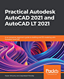 Practical Autodesk AutoCAD 2021 and AutoCAD LT 2021: A no-nonsense, beginner's guide to drafting and 3D modeling with…