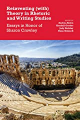Reinventing (with) Theory in Rhetoric and Writing Studies: Essays in Honor of Sharon Crowley Paperback