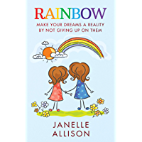 RAINBOW: Make Your Dreams a Reality By Not Giving Up On Them (English Edition)