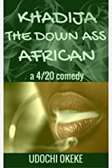 KHADIJA THE DOWN ASS AFRICAN: a 4/20 comedy Kindle Edition