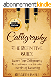 Calligraphy: The Definitive Guide   Learn Top Calligraphy Techniques and Master the Art of Lettering - 2nd Edition (English Edition)