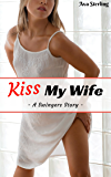 Kiss My Wife: A Swingers Story