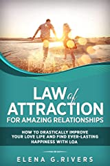 Law of Attraction for Amazing Relationships: How to Drastically Improve Your Love Life and Find Ever-Lasting Happiness with LOA! Kindle Edition