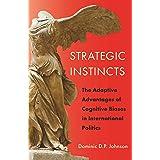 Strategic Instincts: The Adaptive Advantages of Cognitive Biases in International Politics (Princeton Studies in Internationa