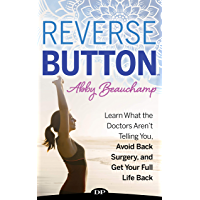 Reverse Button™: Learn What the Doctors Aren't Telling You, Avoid Back Surgery, and Get Your Full Life Back (English Edition)