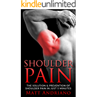 Shoulder Pain: The Solution & Prevention of Shoulder Pain In Just 5 Minutes