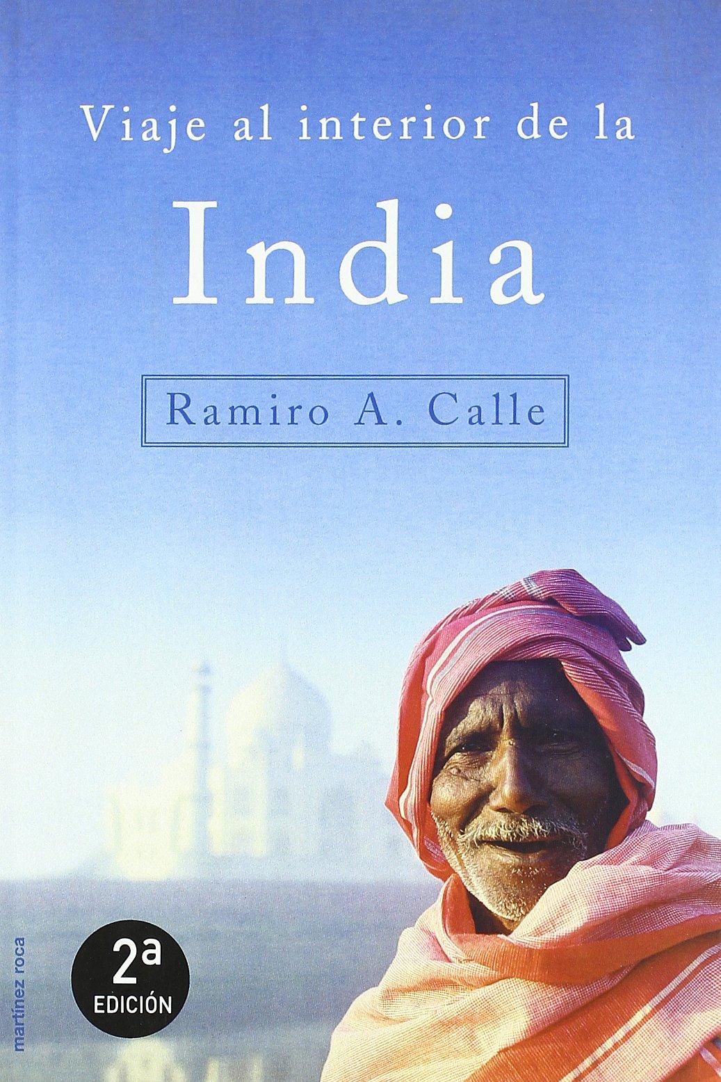 Viaje al interior de la India (MR Literatura de Viajes) Tapa blanda – 15 sep 2001 Ramiro A. Calle Ediciones Martínez Roca 8427027303 General