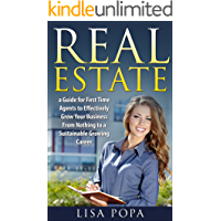 REAL ESTATE: A Guide for First Time Agents to Effectively Grow Your Business From Nothing to a Sustainable Growing Career (Beginner's Guide, Career Management, Lead Generation, Real Estate Investors)