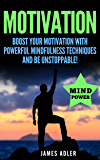 Motivation: Boost Your Motivation with Powerful Mindfulness Techniques and Be Unstoppable (Success, NLP, Hypnosis, Law of Attraction Book 1) (English Edition)