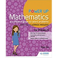 Power Up Mathematics: A Complete Guide to Word Problems Primary 5