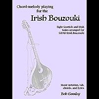 Chord-melody playing for the Irish Bouzouki: Eight Scottish and Irish tunes arranged for GDAD Irish Bouzouki. Music notation, tab, chords, and lyrics.