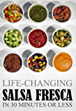 Life-Changing Salsa Fresca: In 30 Minutes Or Less (Grace Légere Cookbooks Book 4)