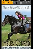 Native Silver:Wait For Me (Destiny Bay Romances - The Ranchers Book 1)