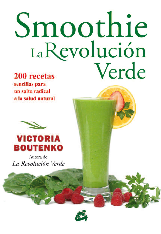 Smoothies. La Revolución Verde: 200 recetas sencillas para un ...