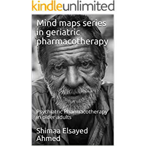 Psychiatric Pharmacotherapy in older adults (Mind maps series in geriatric pharmacotherapy Book 2)