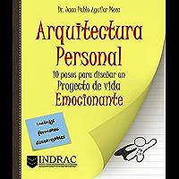 Arquitectura Personal: 10 pasos para diseñar un proyecto de vida emocionante