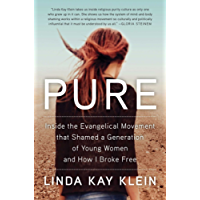 Pure: Inside the Evangelical Movement That Shamed a Generation of Young Women and How I Broke Free