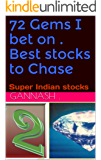 72 Gems I bet on . Best stocks to Chase: Super Indian stocks (3H series Book 2)
