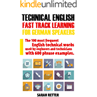 TECHNICAL ENGLISH: FAST TRACK LEARNING FOR GERMAN SPEAKERS: The 100 most frequent English technical words used by engineers and technicians with 600 phrase examples. (English Edition)