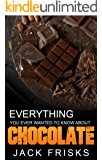 Chocolate: Everything You Ever Wanted to Know About Chocolate (English Edition)