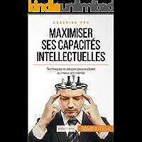 Maximiser ses capacités intellectuelles: Techniques et astuces pour exploiter au mieux son mental (Coaching pro t. 45) (French Edition)