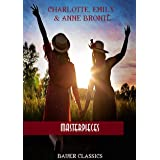 Charlotte, Emily and Anne Brontë: Masterpieces: Jane Eyre, Wuthering Heights, Agnes Grey,The Professor... (Bauer Classics) (A