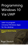 Programming Windows 10 Via UWP: Learn to program Universal Windows Apps for the desktop (Programming Win10) (English Edition)